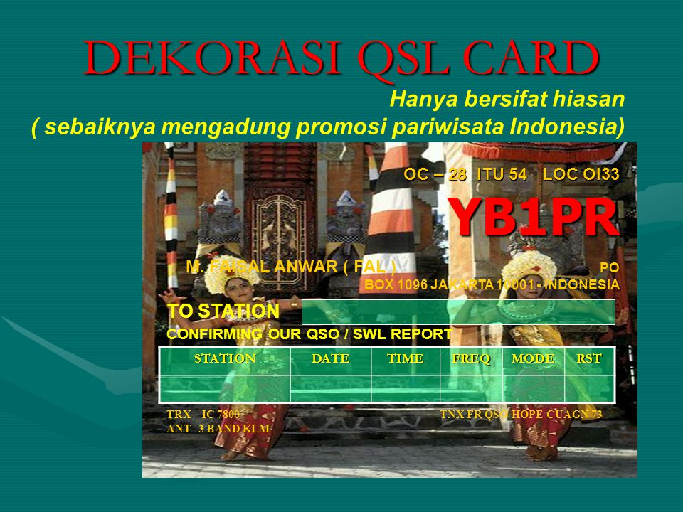 DEKORASI QSL CARD OC – 28 ITU 54 LOC OI33 YB1PR M. FAISAL ANWAR ( FAL ) PO BOX 1096 JAKARTA 10001 - INDONESIA TO STATION CONFIRMING OUR QSO / SWL REPO