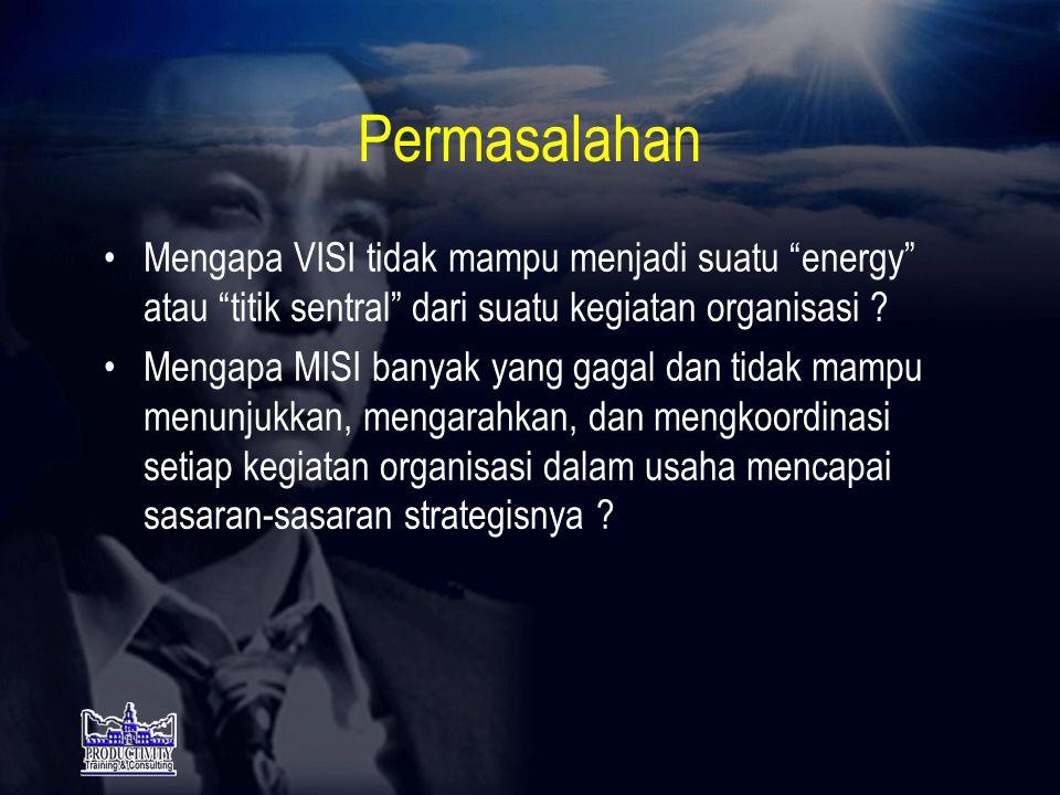 Permasalahan •Mengapa VISI tidak mampu menjadi suatu energy atau titik sentral dari suatu kegiatan organisasi .