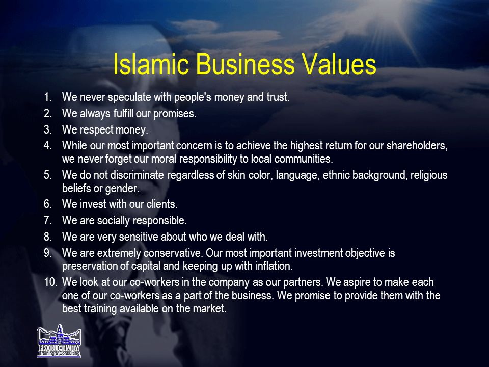 Islamic Business Ethics • Be honest, fair and truthful (even when no one is watching you).