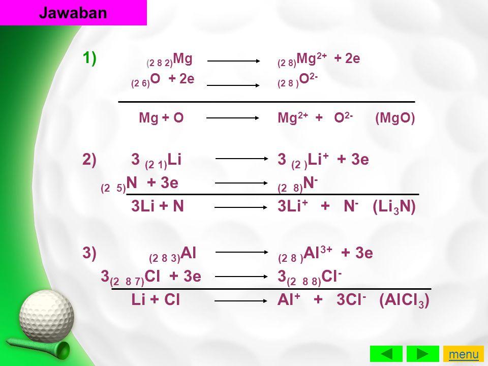 1) (2 8 2) Mg (2 8) Mg 2+ + 2e (2 6) O + 2e (2 8 ) O 2- Mg + O Mg 2+ + O 2- (MgO) 2) 3 (2 1) Li 3 (2 ) Li + + 3e (2 5) N + 3e (2 8) N - 3Li + N 3Li +