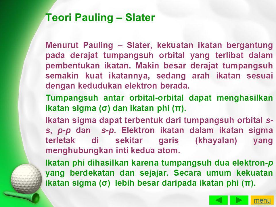 Teori Pauling – Slater Menurut Pauling – Slater, kekuatan ikatan bergantung pada derajat tumpangsuh orbital yang terlibat dalam pembentukan ikatan. Ma
