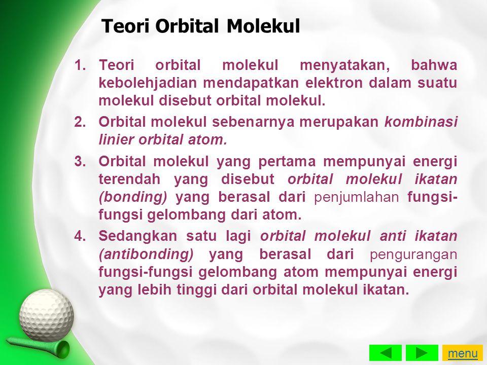 Teori Orbital Molekul 1.Teori orbital molekul menyatakan, bahwa kebolehjadian mendapatkan elektron dalam suatu molekul disebut orbital molekul. 2.Orbi