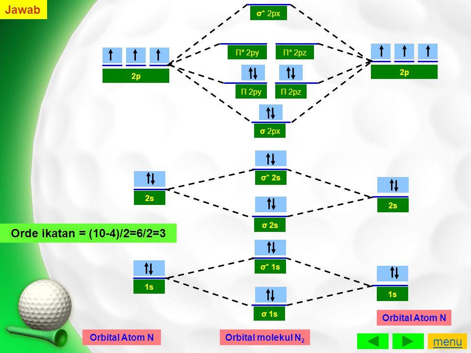 Π 2py σ 1s σ* 1s Π 2pz σ 2px Π* 2pyΠ* 2pz σ* 2px 1s Orbital Atom N σ 2s σ* 2s 2s 2p Orbital Atom N Orbital molekul N 2 Orde ikatan = (10-4)/2=6/2=3 Ja