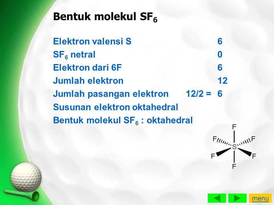 Bentuk molekul SF 6 Elektron valensi S6 SF 6 netral0 Elektron dari 6F6 Jumlah elektron12 Jumlah pasangan elektron 12/2 =6 Susunan elektron oktahedral