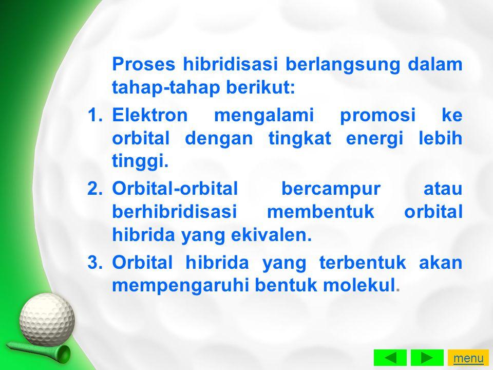Proses hibridisasi berlangsung dalam tahap-tahap berikut: 1.Elektron mengalami promosi ke orbital dengan tingkat energi lebih tinggi. 2.Orbital-orbita