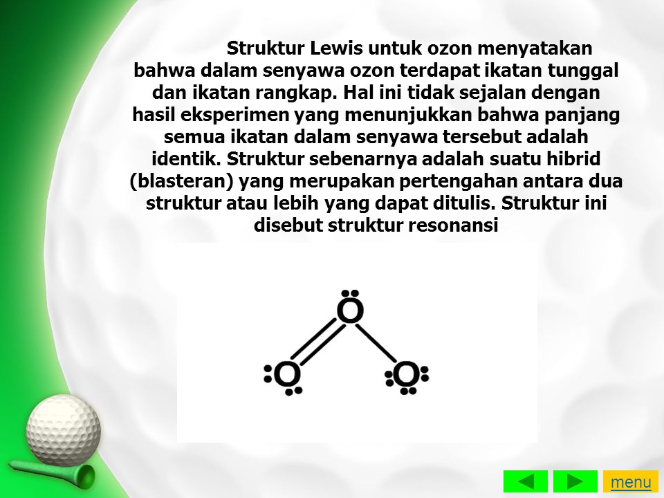 Struktur Lewis untuk ozon menyatakan bahwa dalam senyawa ozon terdapat ikatan tunggal dan ikatan rangkap. Hal ini tidak sejalan dengan hasil eksperime