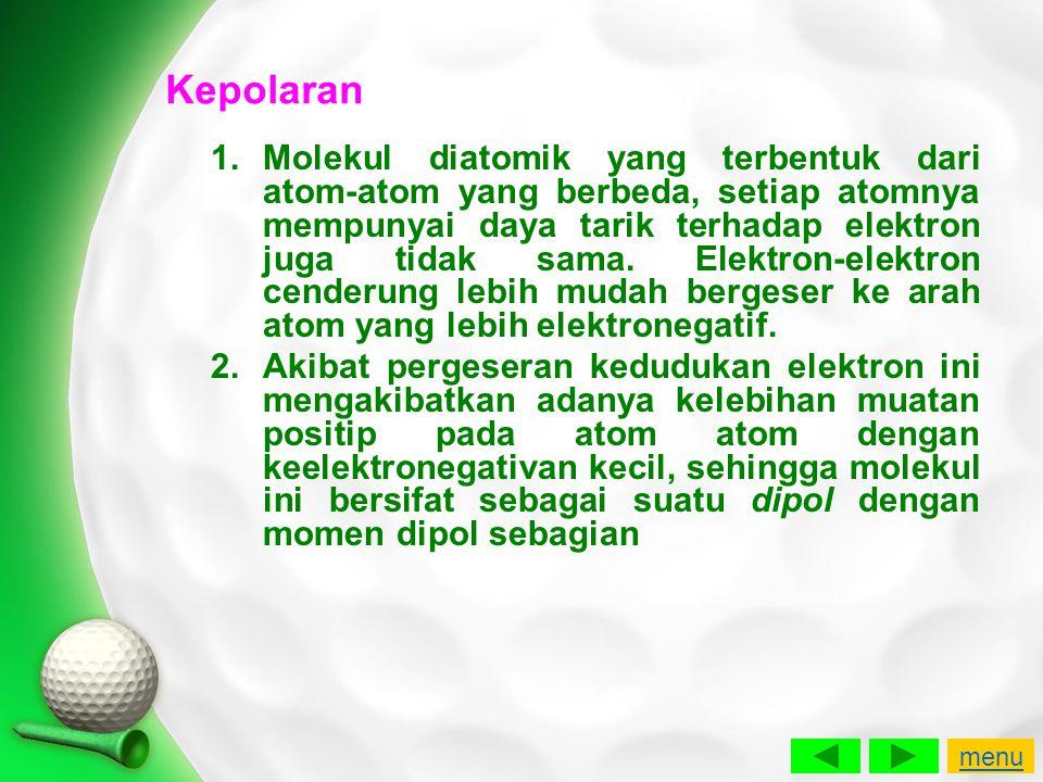 Kepolaran 1.Molekul diatomik yang terbentuk dari atom-atom yang berbeda, setiap atomnya mempunyai daya tarik terhadap elektron juga tidak sama. Elektr