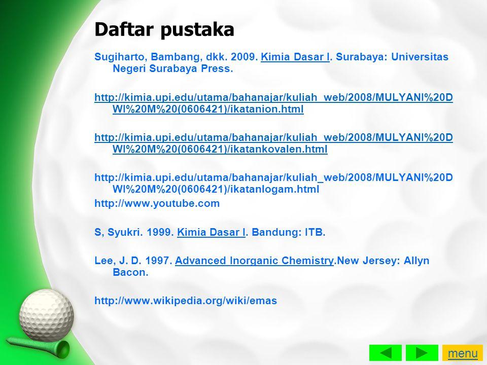 Daftar pustaka Sugiharto, Bambang, dkk. 2009. Kimia Dasar I. Surabaya: Universitas Negeri Surabaya Press. http://kimia.upi.edu/utama/bahanajar/kuliah_
