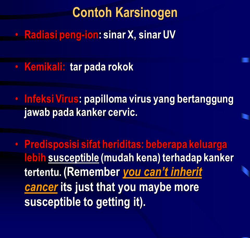 Contoh Karsinogen • Radiasi peng-ion: sinar X, sinar UV • Kemikali: tar pada rokok • Infeksi Virus: papilloma virus yang bertanggung jawab pada kanker