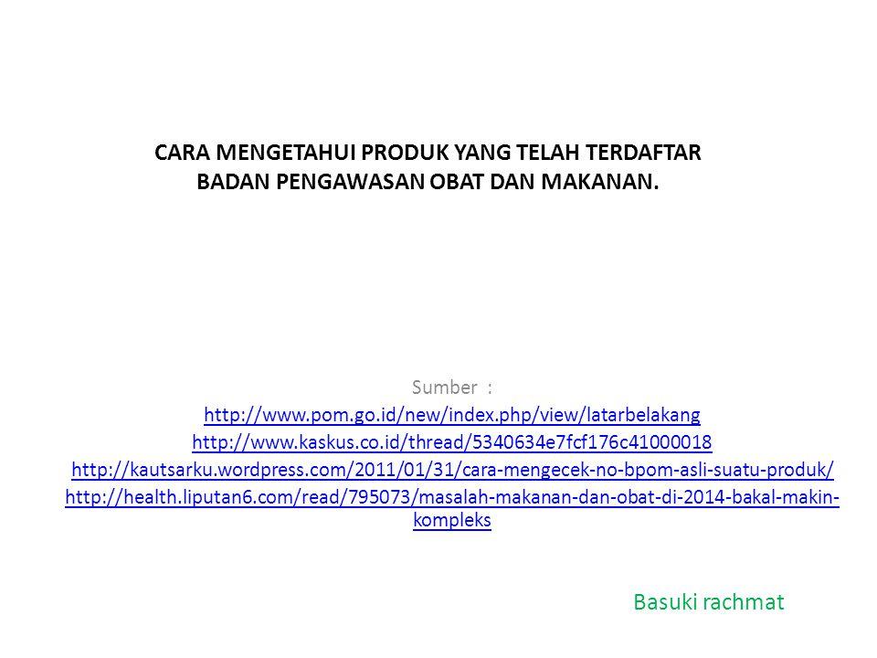 CARA MENGETAHUI PRODUK YANG TELAH TERDAFTAR BADAN PENGAWASAN OBAT DAN MAKANAN. Sumber : http://www.pom.go.id/new/index.php/view/latarbelakang http://w