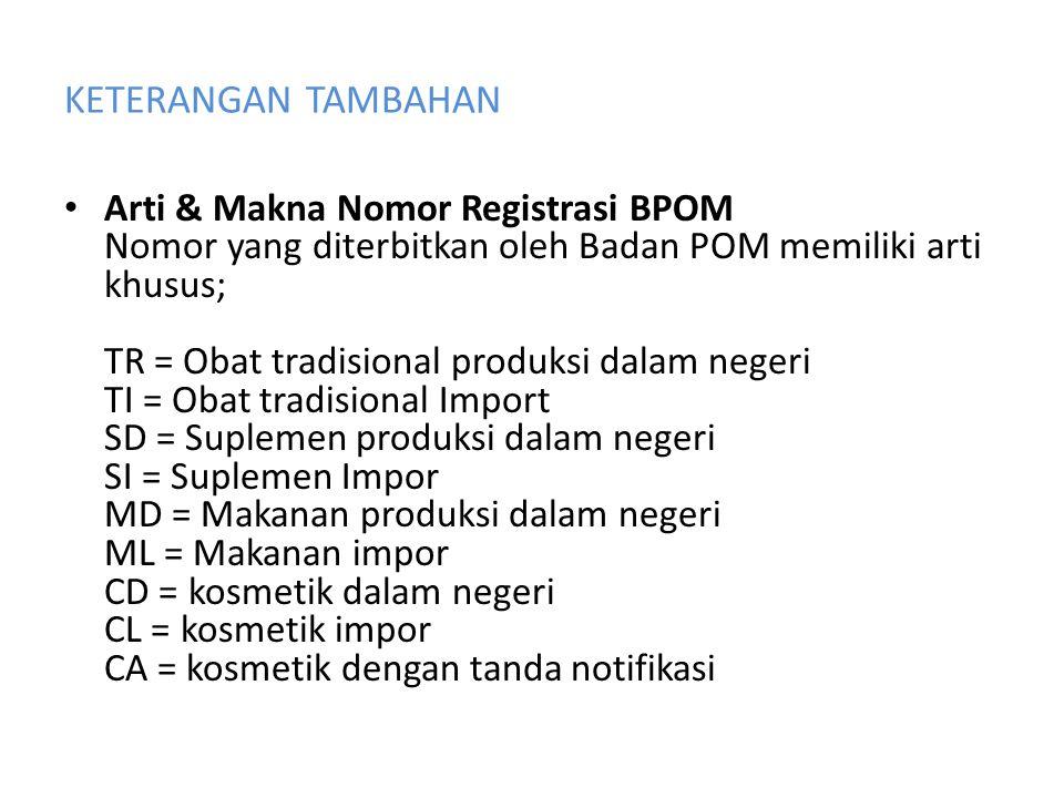 KETERANGAN TAMBAHAN • Arti & Makna Nomor Registrasi BPOM Nomor yang diterbitkan oleh Badan POM memiliki arti khusus; TR = Obat tradisional produksi da
