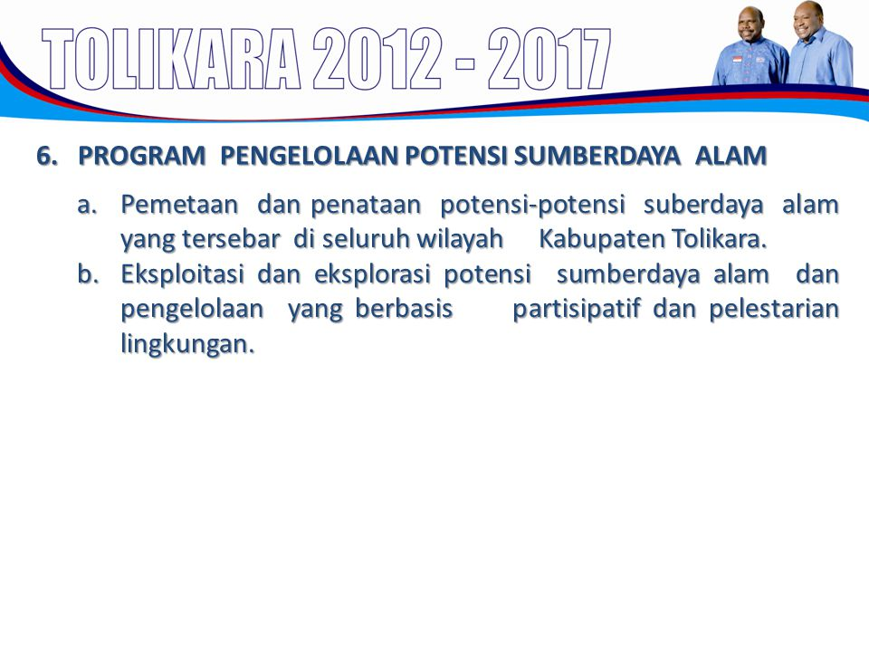 6. PROGRAM PENGELOLAAN POTENSI SUMBERDAYA ALAM a.Pemetaan dan penataan potensi-potensi suberdaya alam yang tersebar di seluruh wilayah Kabupaten Tolik