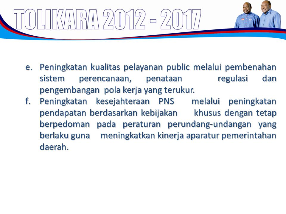 e.Peningkatan kualitas pelayanan public melalui pembenahan sistem perencanaan, penataan regulasi dan pengembangan pola kerja yang terukur. f.Peningkat