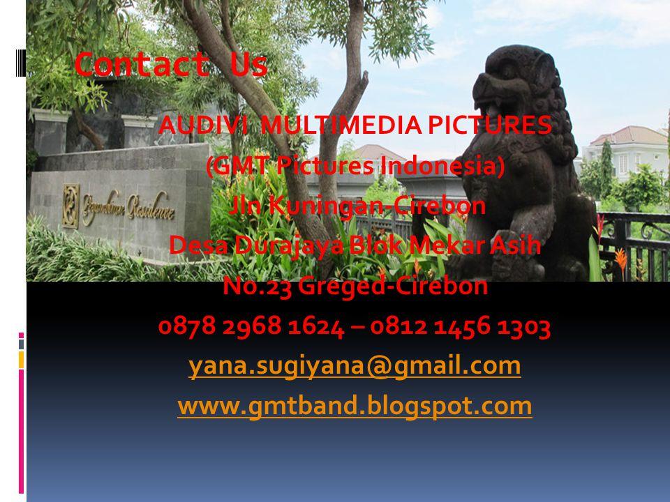 Contact Us AUDIVI MULTIMEDIA PICTURES (GMT Pictures Indonesia) Jln Kuningan-Cirebon Desa Durajaya Blok Mekar Asih No.23 Greged-Cirebon 0878 2968 1624