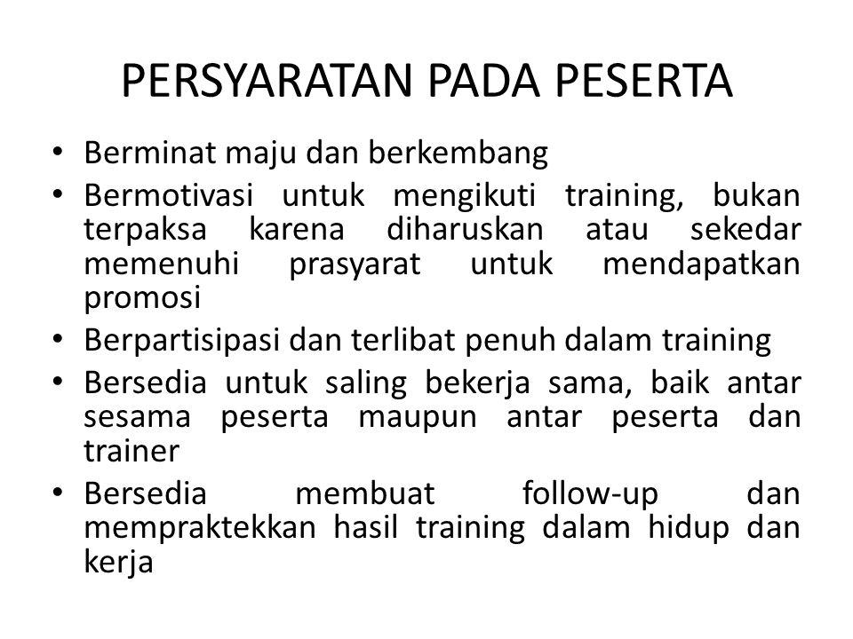 PERSYARATAN PADA PESERTA • Berminat maju dan berkembang • Bermotivasi untuk mengikuti training, bukan terpaksa karena diharuskan atau sekedar memenuhi