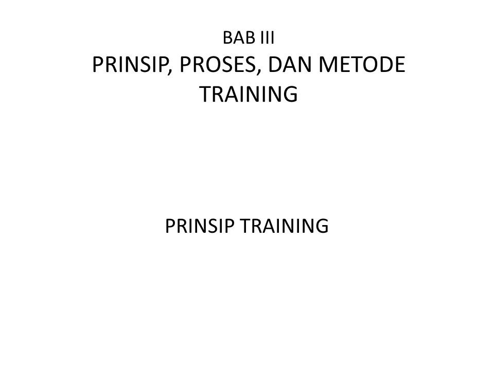 BAB III PRINSIP, PROSES, DAN METODE TRAINING PRINSIP TRAINING
