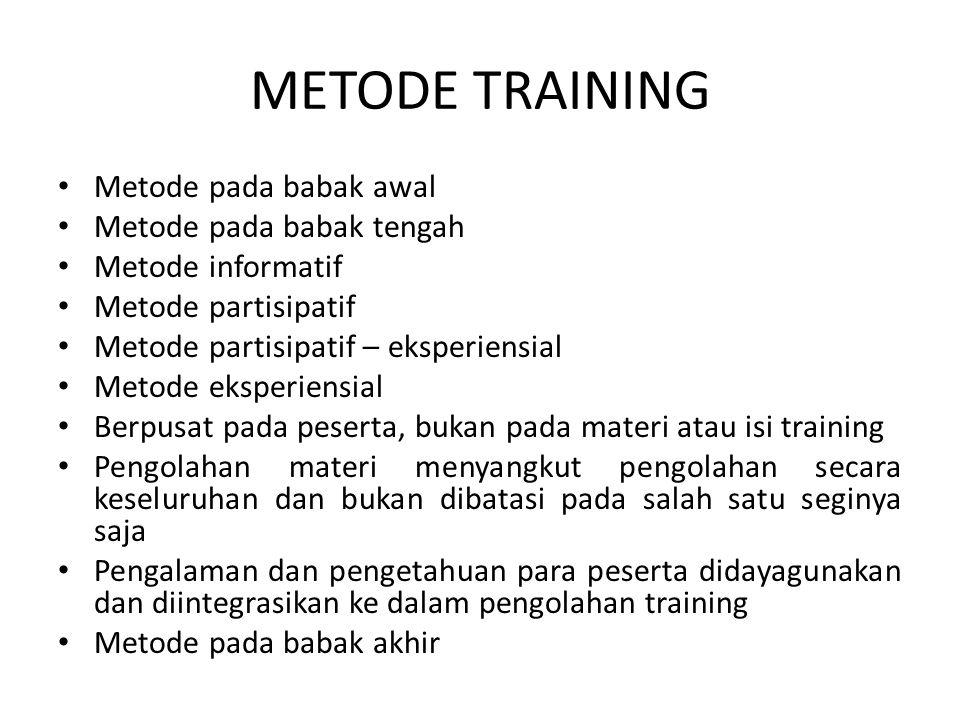METODE TRAINING • Metode pada babak awal • Metode pada babak tengah • Metode informatif • Metode partisipatif • Metode partisipatif – eksperiensial •