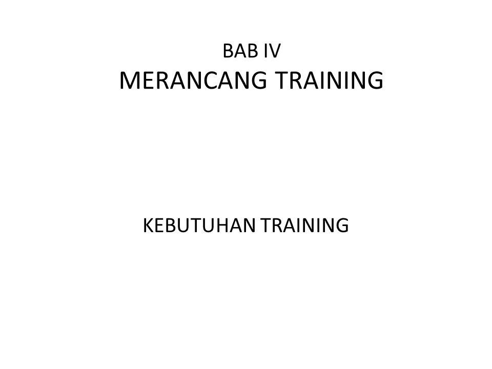 BAB IV MERANCANG TRAINING KEBUTUHAN TRAINING