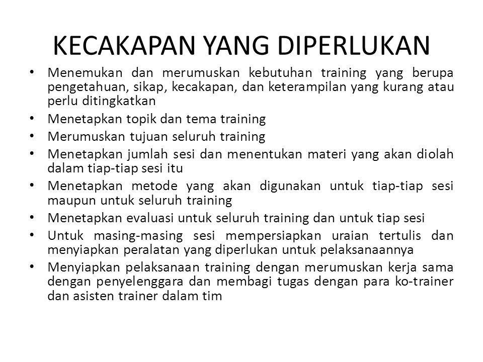 KECAKAPAN YANG DIPERLUKAN • Menemukan dan merumuskan kebutuhan training yang berupa pengetahuan, sikap, kecakapan, dan keterampilan yang kurang atau p