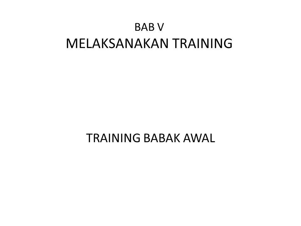 BAB V MELAKSANAKAN TRAINING TRAINING BABAK AWAL
