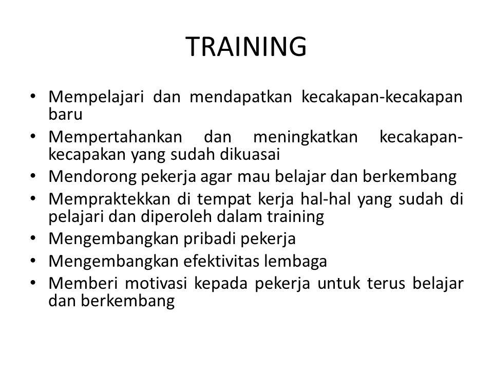 TRAINING • Mempelajari dan mendapatkan kecakapan-kecakapan baru • Mempertahankan dan meningkatkan kecakapan- kecapakan yang sudah dikuasai • Mendorong