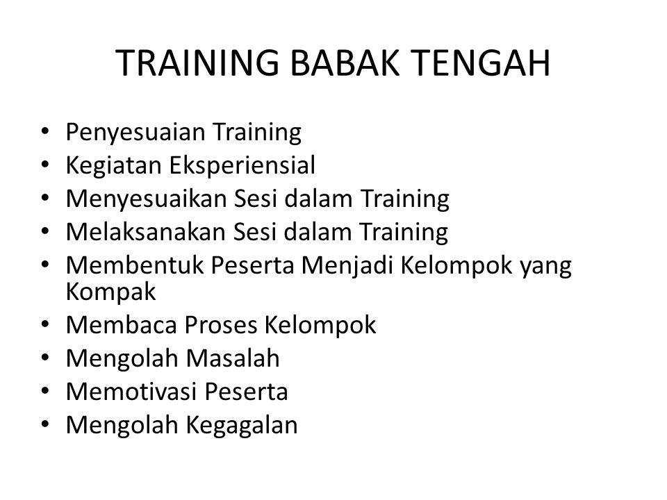 TRAINING BABAK TENGAH • Penyesuaian Training • Kegiatan Eksperiensial • Menyesuaikan Sesi dalam Training • Melaksanakan Sesi dalam Training • Membentu