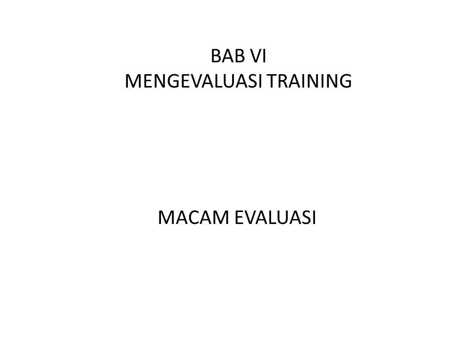 BAB VI MENGEVALUASI TRAINING MACAM EVALUASI