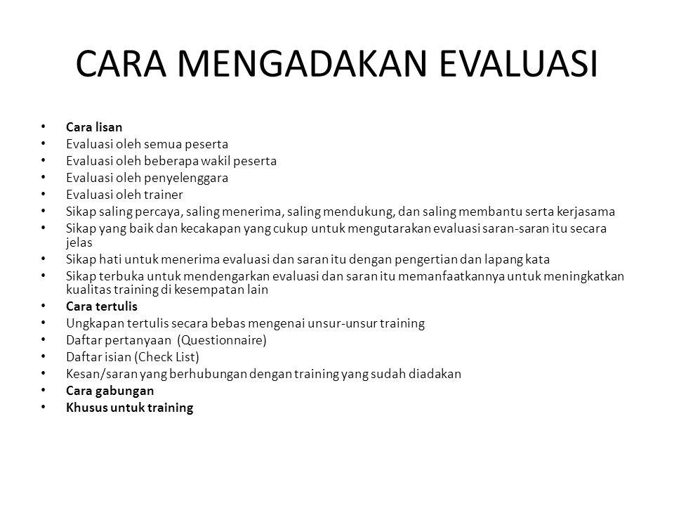 CARA MENGADAKAN EVALUASI • Cara lisan • Evaluasi oleh semua peserta • Evaluasi oleh beberapa wakil peserta • Evaluasi oleh penyelenggara • Evaluasi ol