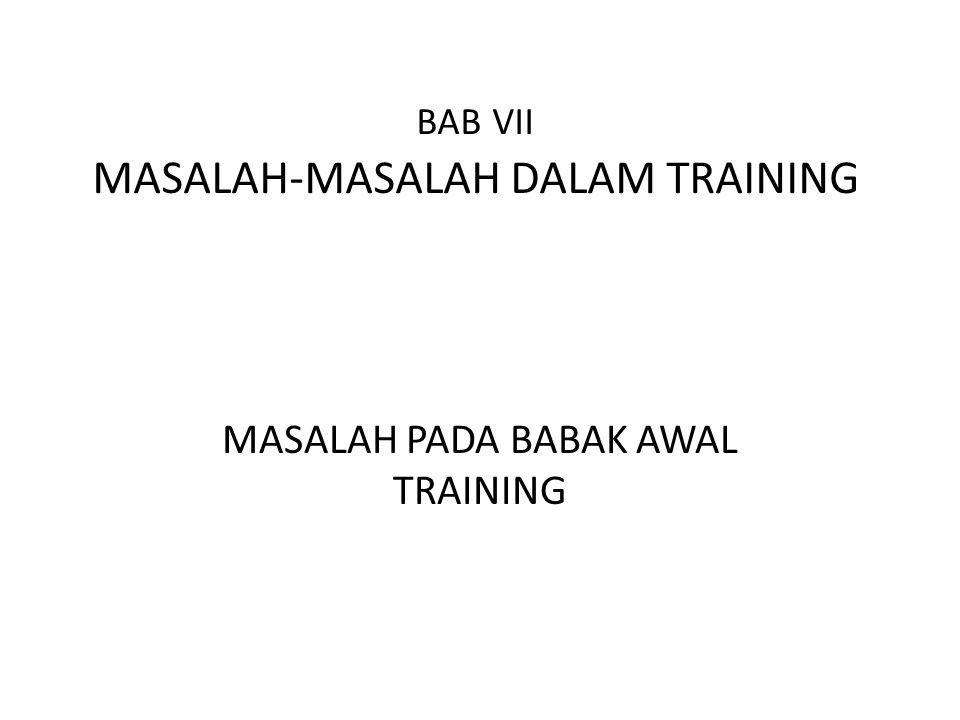 BAB VII MASALAH-MASALAH DALAM TRAINING MASALAH PADA BABAK AWAL TRAINING