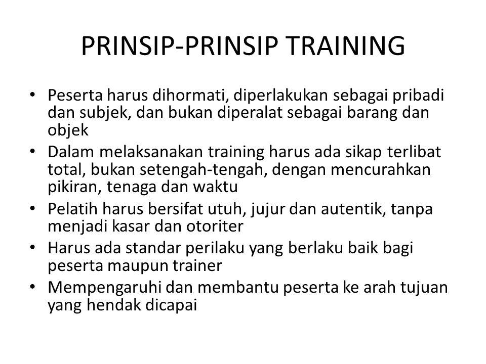 PRINSIP-PRINSIP TRAINING • Peserta harus dihormati, diperlakukan sebagai pribadi dan subjek, dan bukan diperalat sebagai barang dan objek • Dalam mela