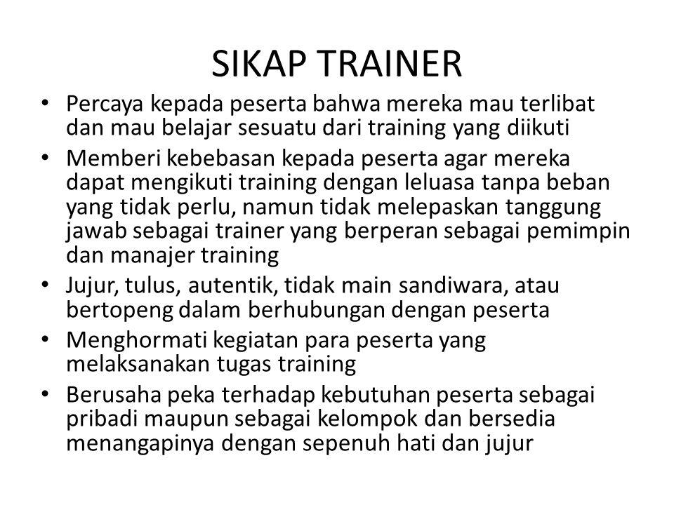 SIKAP TRAINER • Percaya kepada peserta bahwa mereka mau terlibat dan mau belajar sesuatu dari training yang diikuti • Memberi kebebasan kepada peserta