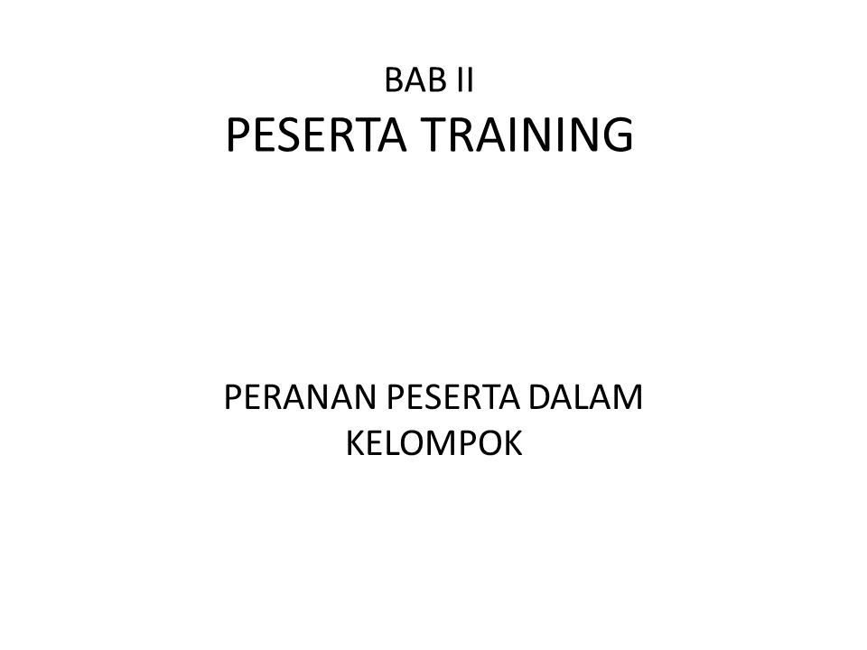PENGEMBANGAN PESERTA MENJADI KELOMPOK • Memberi dorongan kepada peserta lain agar terlibat penuh dalam training.