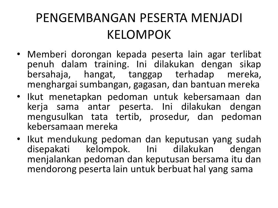 PENGEMBANGAN PESERTA MENJADI KELOMPOK • Memberi dorongan kepada peserta lain agar terlibat penuh dalam training. Ini dilakukan dengan sikap bersahaja,