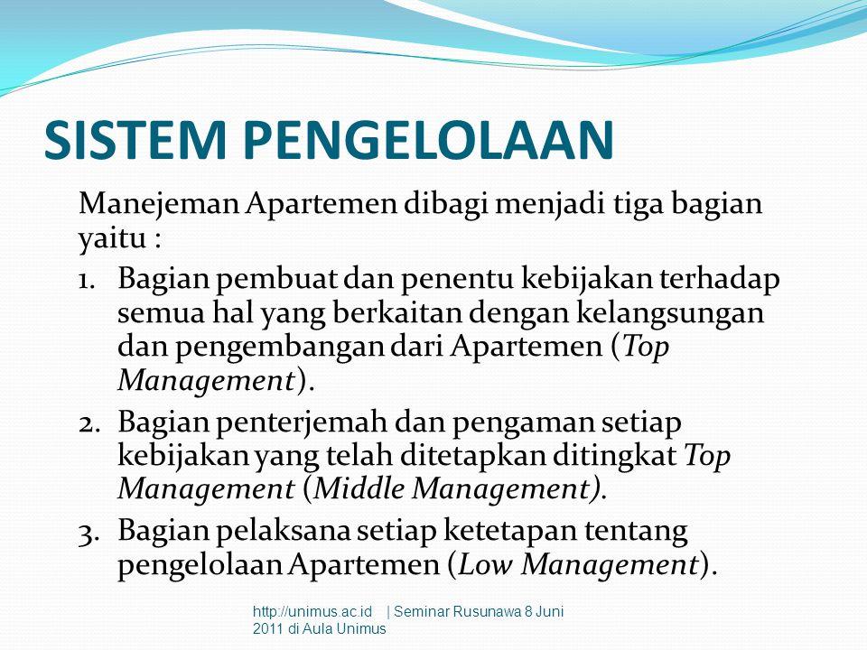 SISTEM PENGELOLAAN Manejeman Apartemen dibagi menjadi tiga bagian yaitu : 1.Bagian pembuat dan penentu kebijakan terhadap semua hal yang berkaitan den