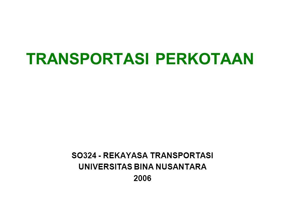 TRANSPORTASI PERKOTAAN SO324 - REKAYASA TRANSPORTASI UNIVERSITAS BINA NUSANTARA 2006