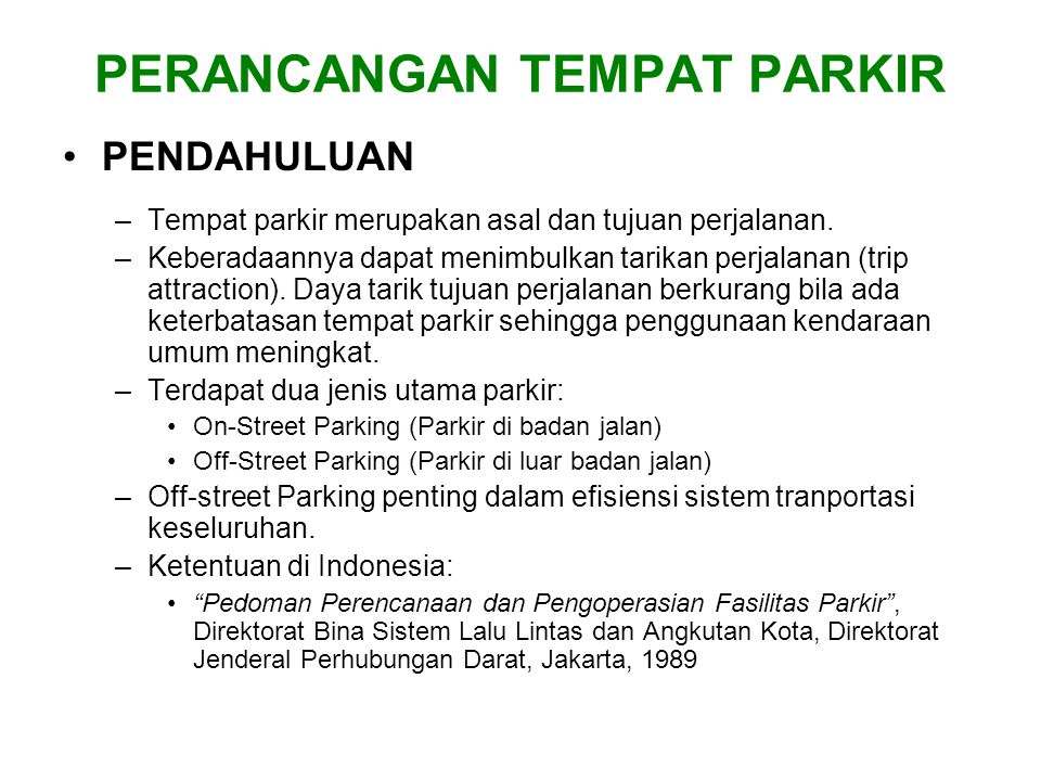 PERANCANGAN TEMPAT PARKIR •PENDAHULUAN –Tempat parkir merupakan asal dan tujuan perjalanan.