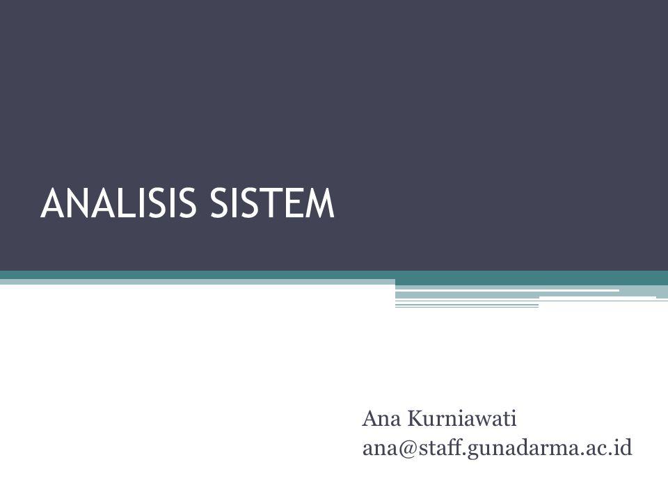 ANALISIS SISTEM Ana Kurniawati ana@staff.gunadarma.ac.id