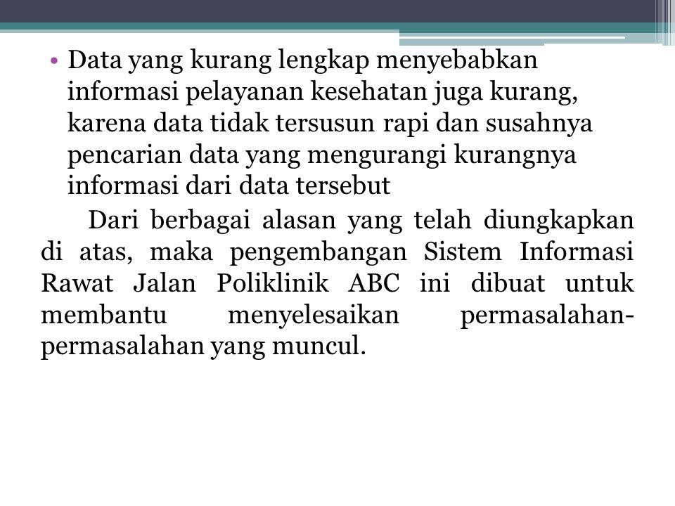 •Data yang kurang lengkap menyebabkan informasi pelayanan kesehatan juga kurang, karena data tidak tersusun rapi dan susahnya pencarian data yang meng