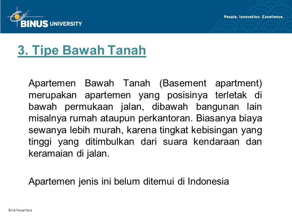 3. Tipe Bawah Tanah Apartemen Bawah Tanah (Basement apartment) merupakan apartemen yang posisinya terletak di bawah permukaan jalan, dibawah bangunan
