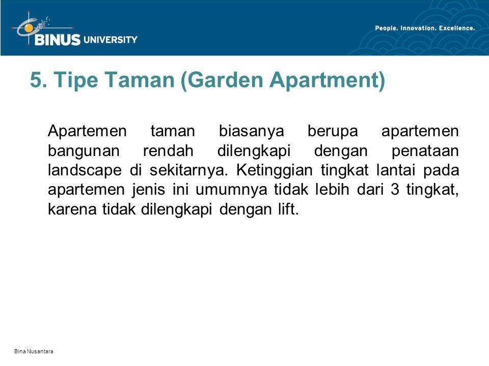 5. Tipe Taman (Garden Apartment) Apartemen taman biasanya berupa apartemen bangunan rendah dilengkapi dengan penataan landscape di sekitarnya. Ketingg