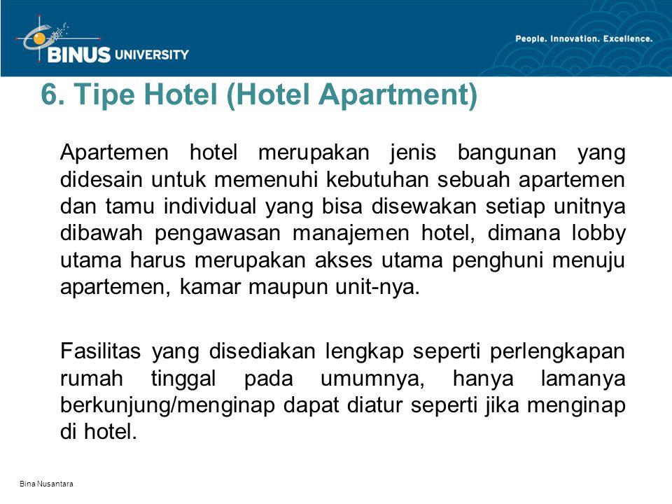 6. Tipe Hotel (Hotel Apartment) Apartemen hotel merupakan jenis bangunan yang didesain untuk memenuhi kebutuhan sebuah apartemen dan tamu individual y