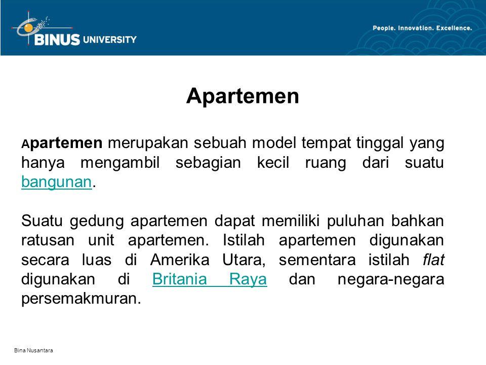 Bina Nusantara Apartemen A partemen merupakan sebuah model tempat tinggal yang hanya mengambil sebagian kecil ruang dari suatu bangunan.