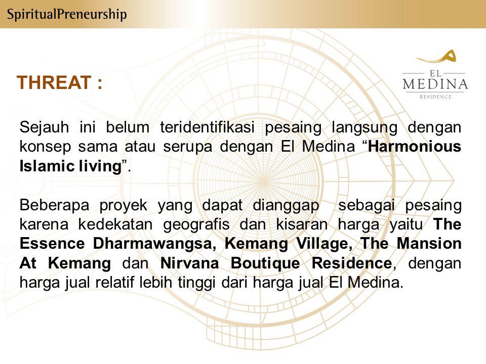 THREAT : Sejauh ini belum teridentifikasi pesaing langsung dengan konsep sama atau serupa dengan El Medina Harmonious Islamic living .