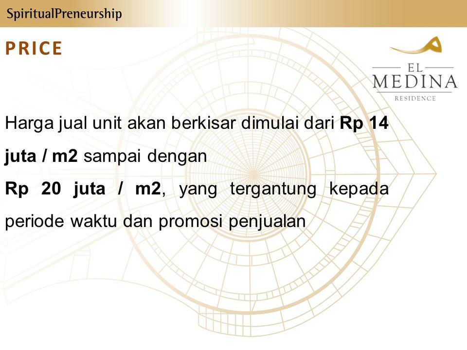Harga jual unit akan berkisar dimulai dari Rp 14 juta / m2 sampai dengan Rp 20 juta / m2, yang tergantung kepada periode waktu dan promosi penjualan PRICE