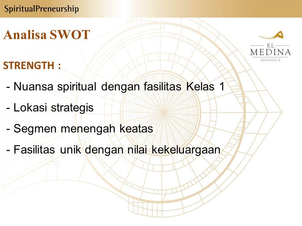 Analisa SWOT STRENGTH : - Nuansa spiritual dengan fasilitas Kelas 1 - Lokasi strategis - Segmen menengah keatas - Fasilitas unik dengan nilai kekeluargaan