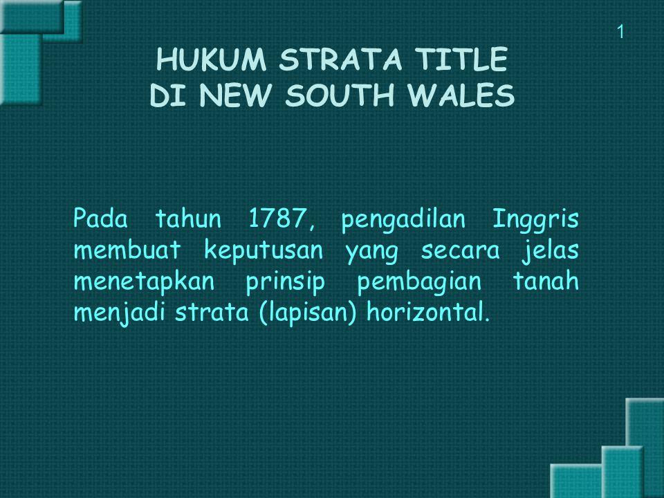 HUKUM STRATA TITLE DI NEW SOUTH WALES Pada tahun 1787, pengadilan Inggris membuat keputusan yang secara jelas menetapkan prinsip pembagian tanah menja
