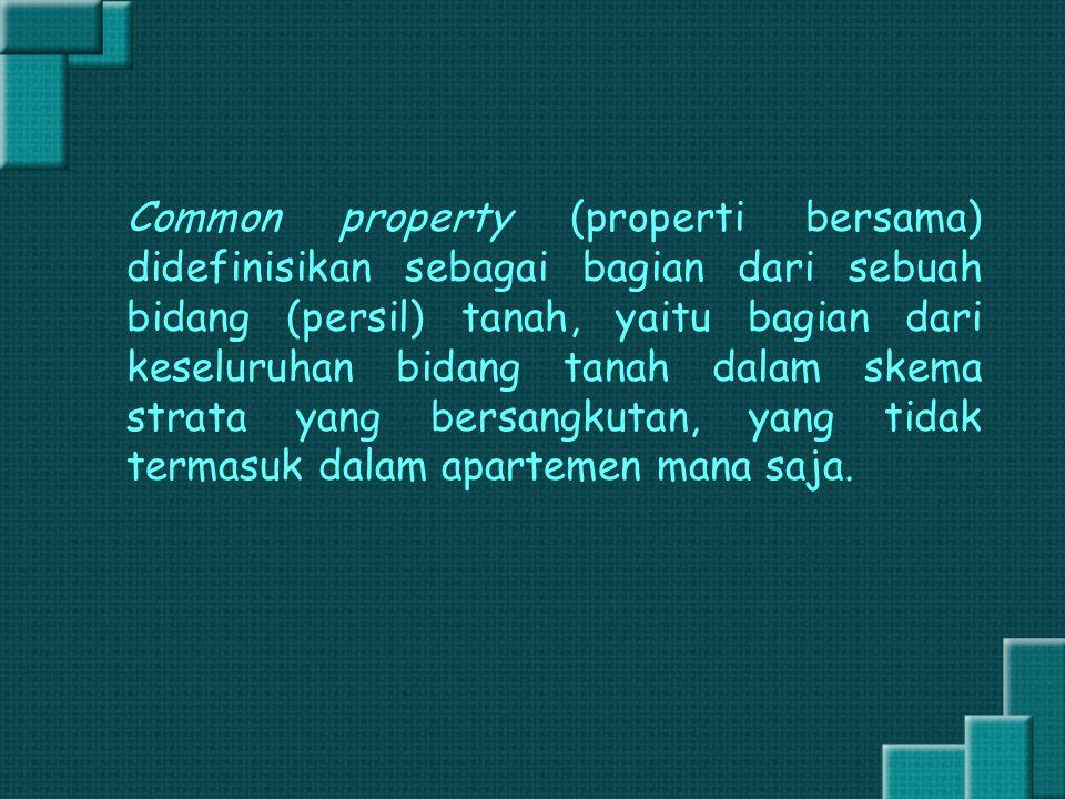 Common property (properti bersama) didefinisikan sebagai bagian dari sebuah bidang (persil) tanah, yaitu bagian dari keseluruhan bidang tanah dalam sk