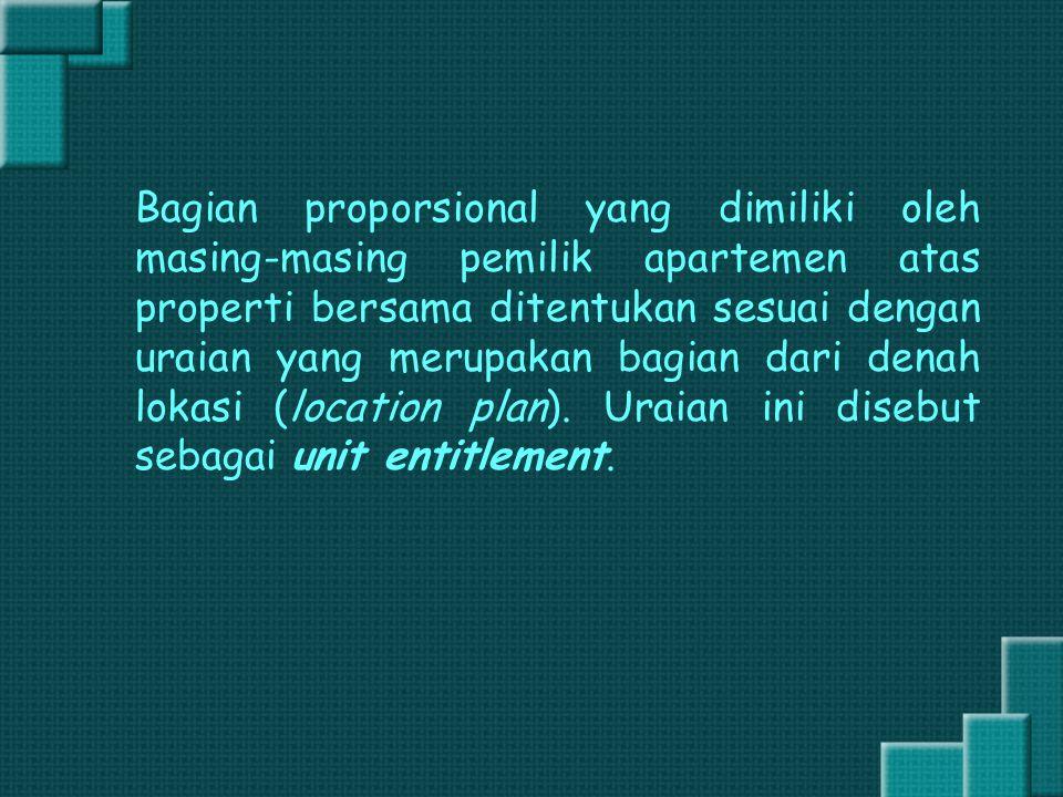 Bagian proporsional yang dimiliki oleh masing-masing pemilik apartemen atas properti bersama ditentukan sesuai dengan uraian yang merupakan bagian dar
