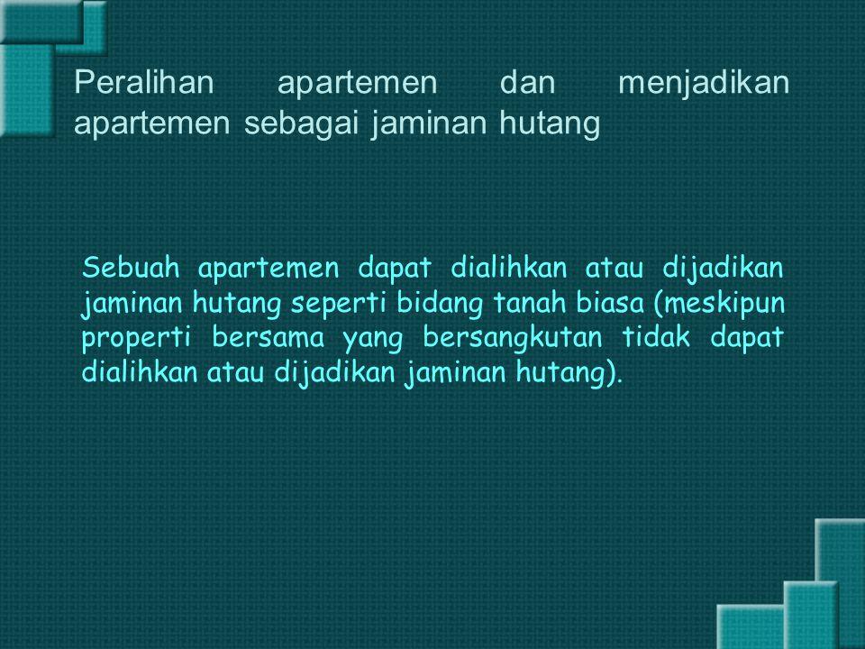 Peralihan apartemen dan menjadikan apartemen sebagai jaminan hutang Sebuah apartemen dapat dialihkan atau dijadikan jaminan hutang seperti bidang tana