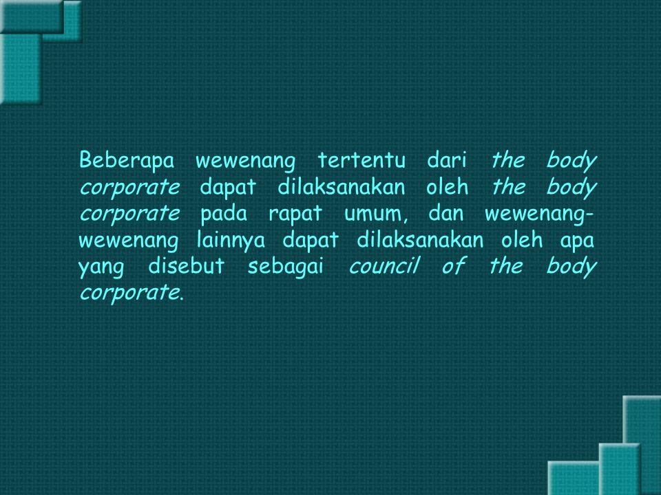Beberapa wewenang tertentu dari the body corporate dapat dilaksanakan oleh the body corporate pada rapat umum, dan wewenang- wewenang lainnya dapat di